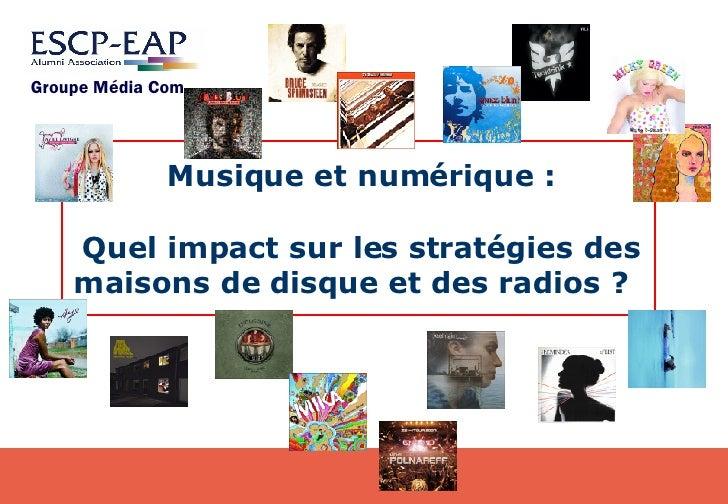 Musique et numérique : Quel impact sur les stratégies des maisons de disque et des radios ?   Groupe Média Com