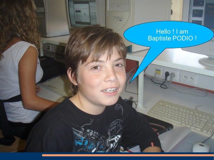 Hello ! I am Baptiste PODIO !
