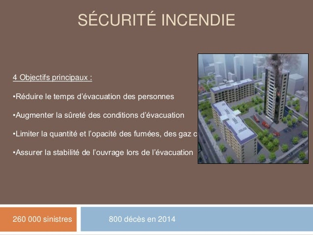 SÉCURITÉ INCENDIE 4 Objectifs principaux : •Réduire le temps d'évacuation des personnes •Augmenter la sûreté des condition...