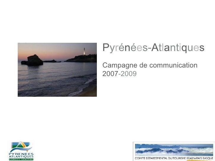 Image au choix  ou  Image générique jointe P y r é n é e s- A t l a nt i q u e s Campagne de communication 2007 -2009
