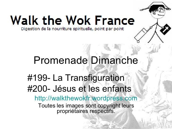 Promenade Dimanche #199- La Transfiguration #200- Jésus et les enfants http:// walkthewokfr.wordpress.com Toutes les image...