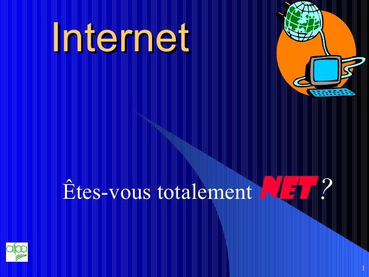Internet Êtes-vous totalement  NET   ?