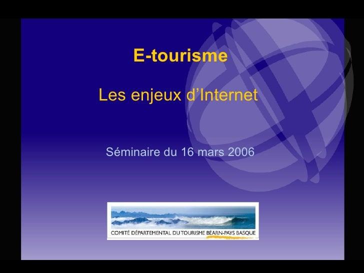 E-tourisme Les enjeux d'Internet  Séminaire du 16 mars 2006
