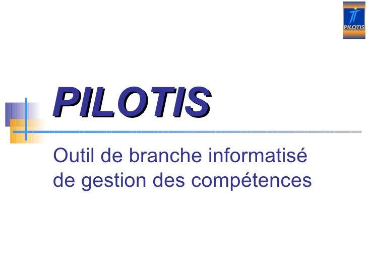 PILOTIS   Outil de branche informatisé  de gestion des compétences