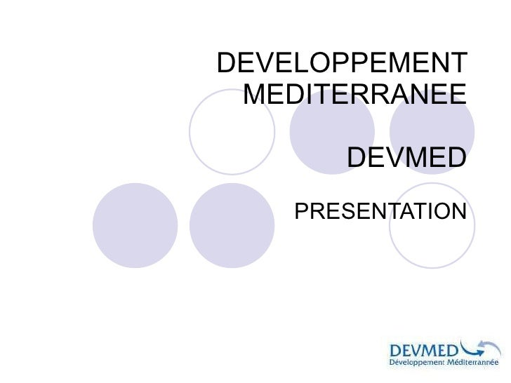 DEVELOPPEMENT MEDITERRANEE DEVMED PRESENTATION