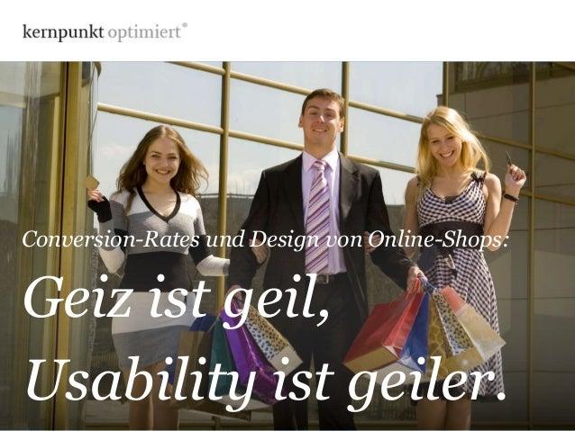 Conversion-Rates und Design von Online-Shops:  Geiz ist geil,  Usability ist geiler.