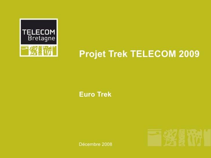 Projet Trek TELECOM 2009 Euro Trek Décembre 2008
