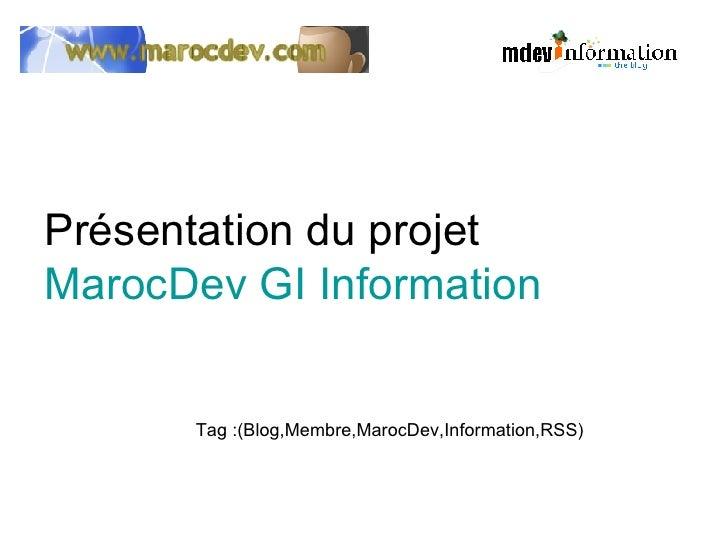 Présentation du projet  MarocDev GI Information Tag :(Blog,Membre,MarocDev,Information,RSS)