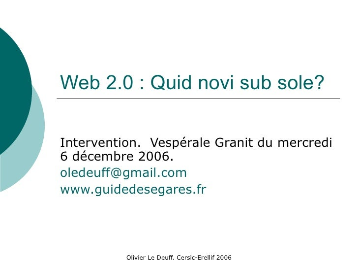 Web 2.0 : Quid novi sub sole? Intervention.  Vespérale Granit du mercredi 6 décembre 2006. [email_address] www.guidedesega...