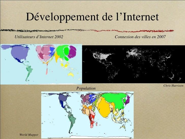Développement de l'Internet Utilisateurs d'Internet 2002                Connexion des villes en 2007                      ...