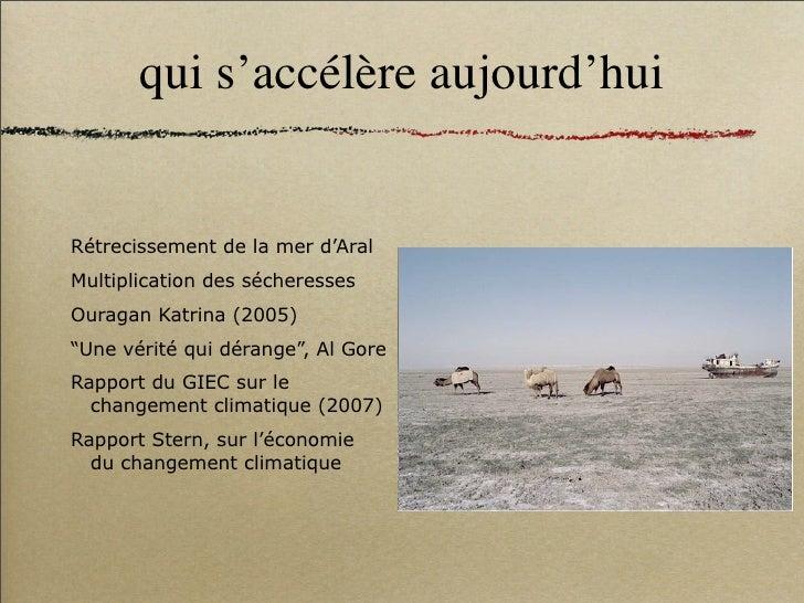 """qui s'accélère aujourd'hui   Rétrecissement de la mer d'Aral Multiplication des sécheresses Ouragan Katrina (2005) """"Une vé..."""