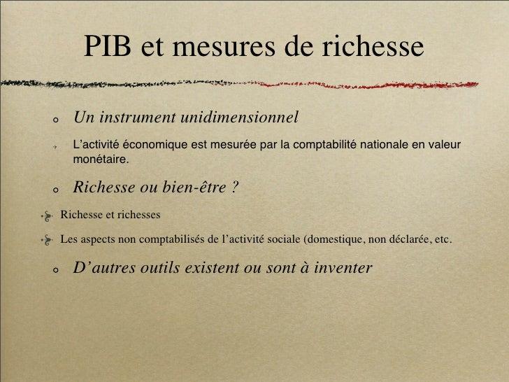 PIB et mesures de richesse    Un instrument unidimensionnel   L'activité économique est mesurée par la comptabilité nation...