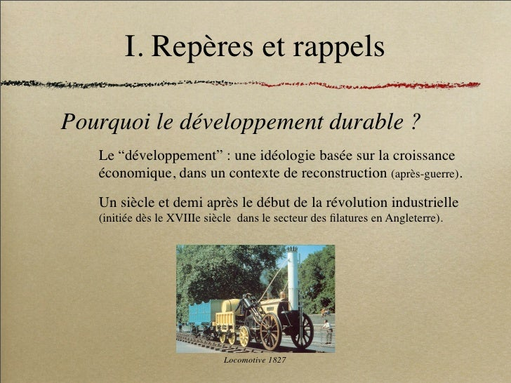 """I. Repères et rappels  Pourquoi le développement durable ?    Le """"développement"""" : une idéologie basée sur la croissance  ..."""