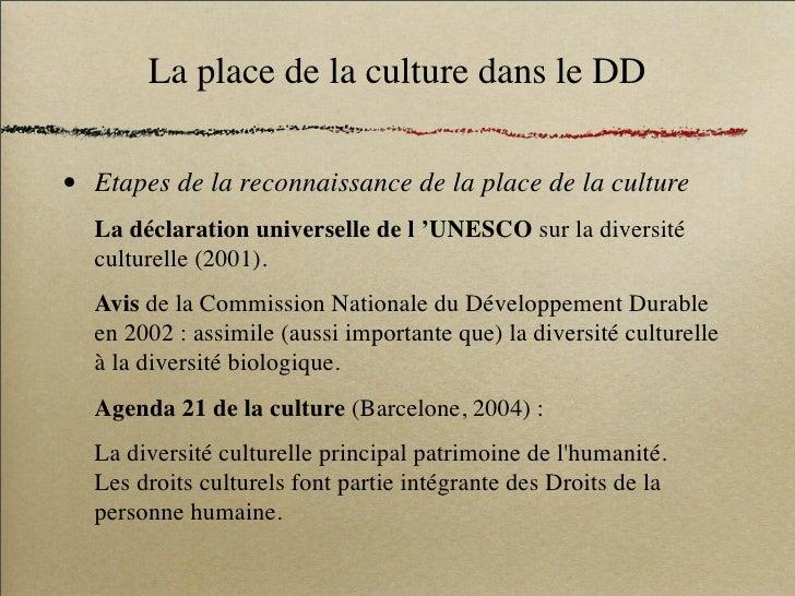 La place de la culture dans le DD  •   Etapes de la reconnaissance de la place de la culture     La déclaration universell...