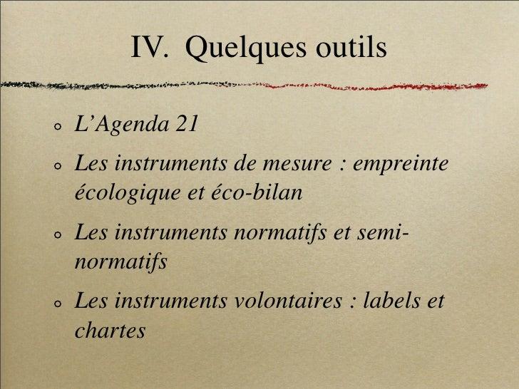 IV. Quelques outils  L'Agenda 21 Les instruments de mesure : empreinte écologique et éco-bilan Les instruments normatifs e...