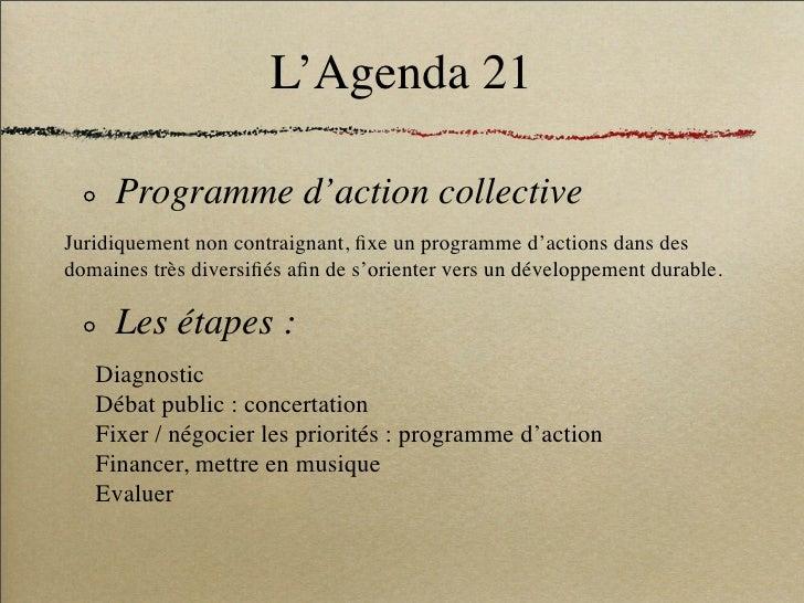 L'Agenda 21       Programme d'action collective Juridiquement non contraignant, fixe un programme d'actions dans des domain...
