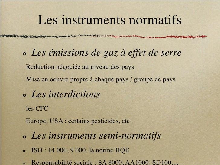 Les instruments normatifs   Les émissions de gaz à effet de serre Réduction négociée au niveau des pays Mise en oeuvre pro...