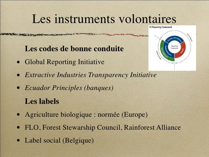 Les instruments volontaires      Les codes de bonne conduite •   Global Reporting Initiative •   Extractive Industries Tra...