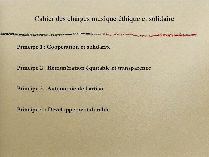 Cahier des charges musique éthique et solidaire   Principe 1 : Coopération et solidarité   Principe 2: Rémunération équit...