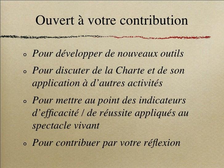 Ouvert à votre contribution  Pour développer de nouveaux outils Pour discuter de la Charte et de son application à d'autre...