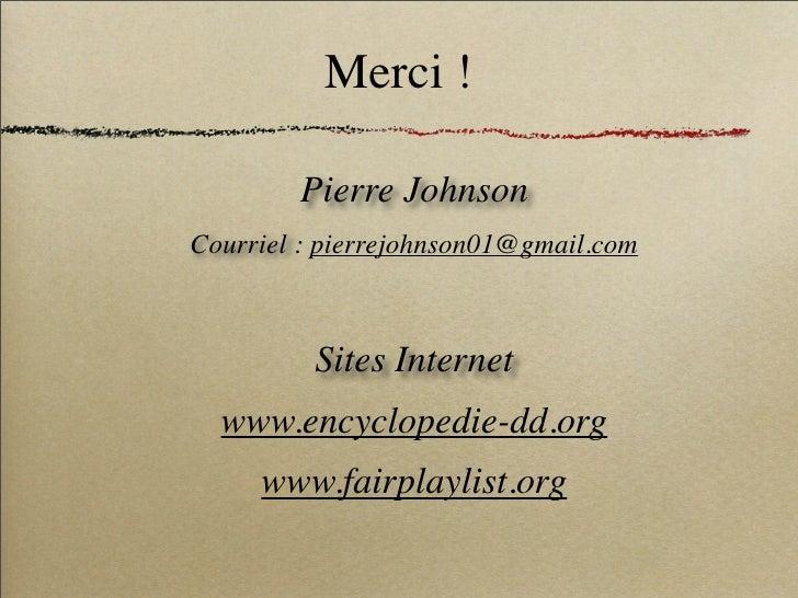 Merci !          Pierre Johnson Courriel : pierrejohnson01@gmail.com              Sites Internet   www.encyclopedie-dd.org...