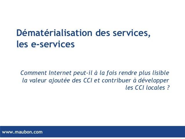 www.maubon.comwww.maubon.com Dématérialisation des services, les e-services Comment Internet peut-il à la fois rendre plus...