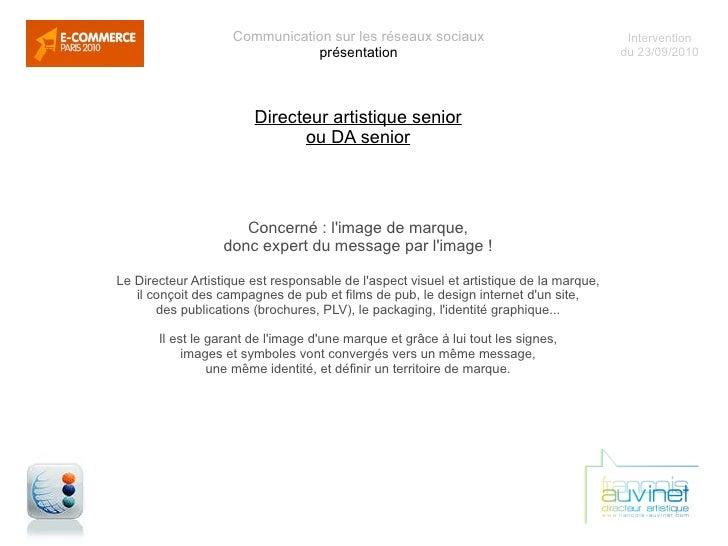 Communication sur les réseaux sociaux présentation Directeur artistique senior ou DA senior Concerné : l'image de marque, ...