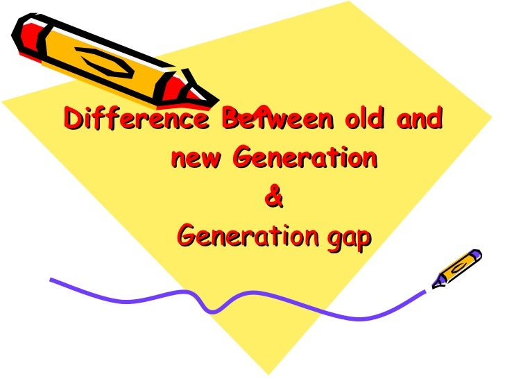 Difference Between old and new Generation & Generation gap