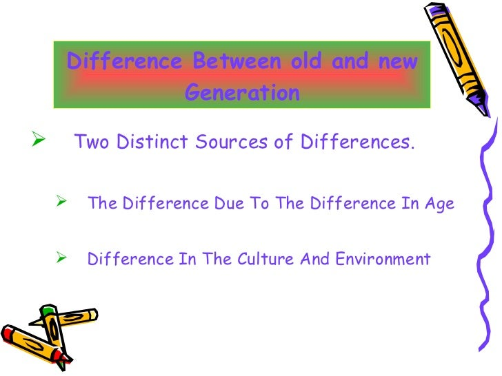 Difference Between old and new Generation <ul><li>Two Distinct Sources of Differences. </li></ul><ul><ul><li>The Differenc...
