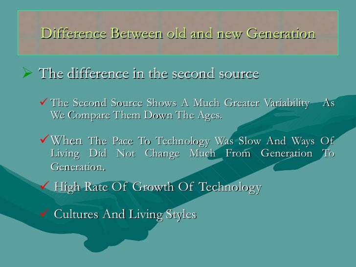 Difference Between old and new Generation <ul><li>The difference in the second source </li></ul><ul><ul><li>The Second Sou...