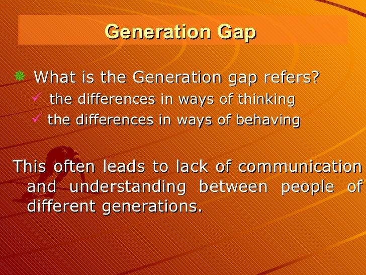 <ul><li>What is the Generation gap refers? </li></ul><ul><ul><li>the differences in ways of thinking  </li></ul></ul><ul><...