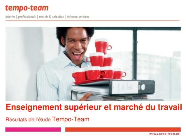 www.tempo- team.xx www.tempo-team.be Enseignement supérieur et marché du travail Résultats de l'étude Tempo-Team