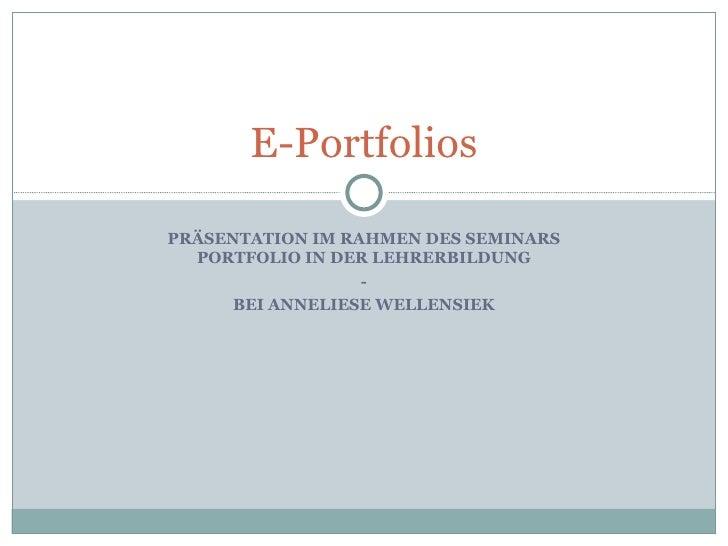 PRÄSENTATION IM RAHMEN DES SEMINARS PORTFOLIO IN DER LEHRERBILDUNG - BEI ANNELIESE WELLENSIEK E-Portfolios