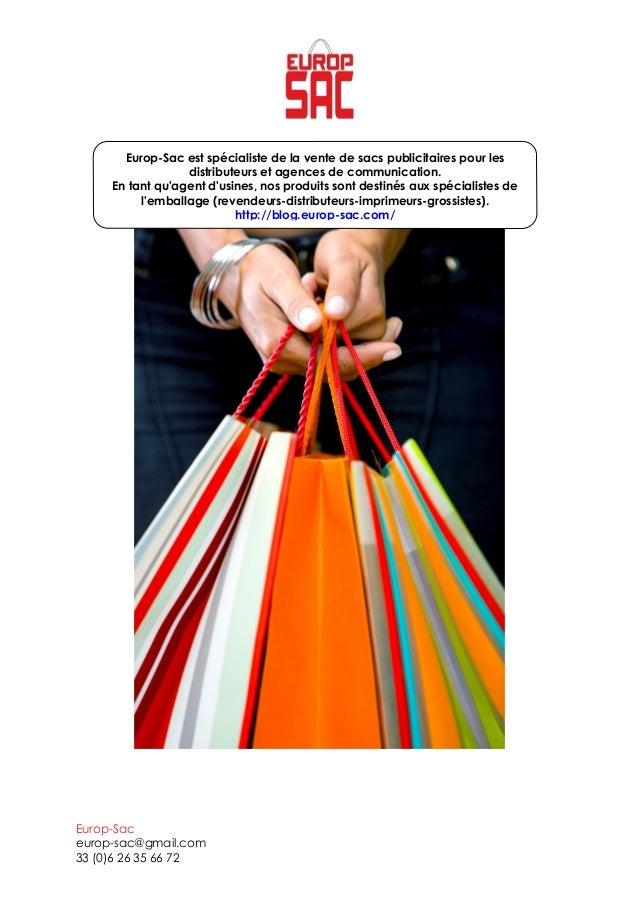 Europ-Sac europ-sac@gmail.com 33 (0)6 26 35 66 72 Europ-Sac est spécialiste de la vente de sacs publicitaires pour les dis...