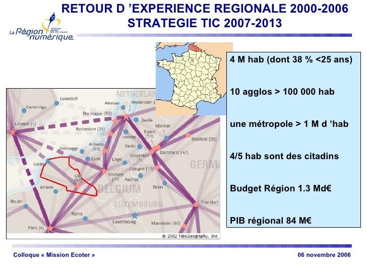 RETOUR D'EXPERIENCE REGIONALE 2000-2006 STRATEGIE TIC 2007-2013 4 M hab (dont 38 % <25 ans) 10 agglos > 100 000 hab une m...