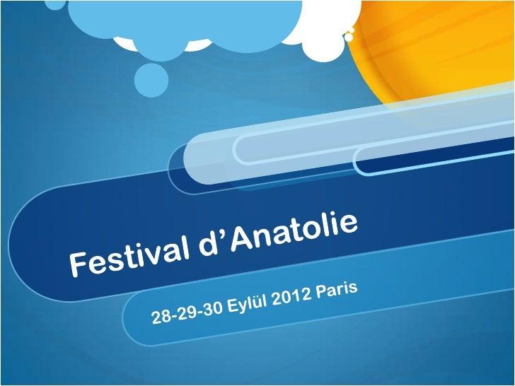 Festival d'Anatolie'yi    kaçirmayin !  28-29-30 Eylül 2012  Parc des Expositions    Villepinte Paris