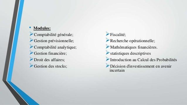 • Modules: Comptabilité générale; Gestion prévisionnelle; Comptabilité analytique; Gestion financière; Droit des affa...