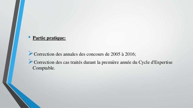 • Partie pratique: Correction des annales des concours de 2005 à 2016; Correction des cas traités durant la première ann...