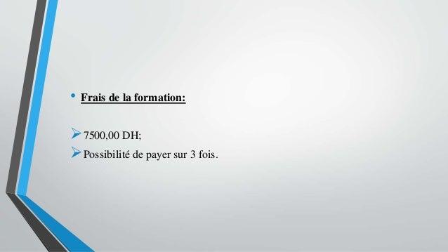 • Frais de la formation: 7500,00 DH; Possibilité de payer sur 3 fois.