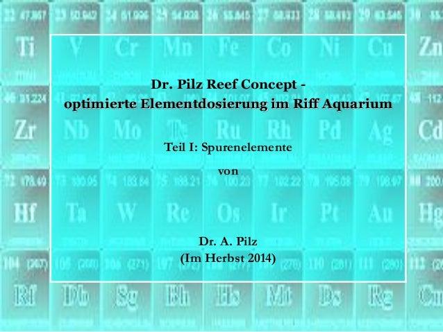 Dr. Pilz Reef Concept -  optimierte Elementdosierung im Riff Aquarium  Teil I: Spurenelemente  von  Dr. A. Pilz  (Im Herbs...