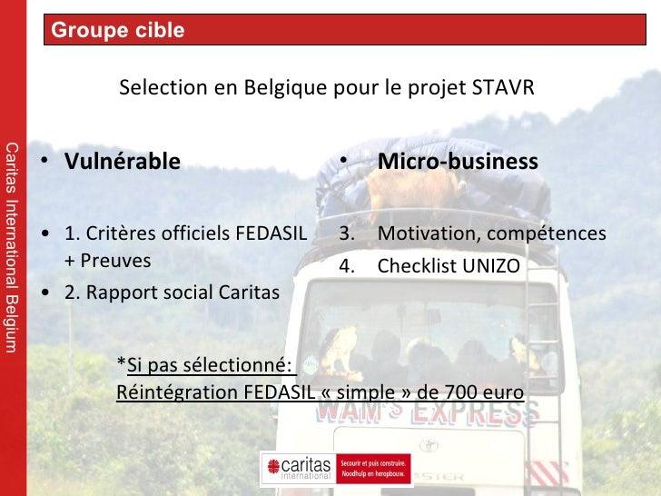 Selection en Belgique pour le projet STAVR <ul><li>Vulnérable  </li></ul><ul><li>1. Critères officiels FEDASIL + Preuves <...
