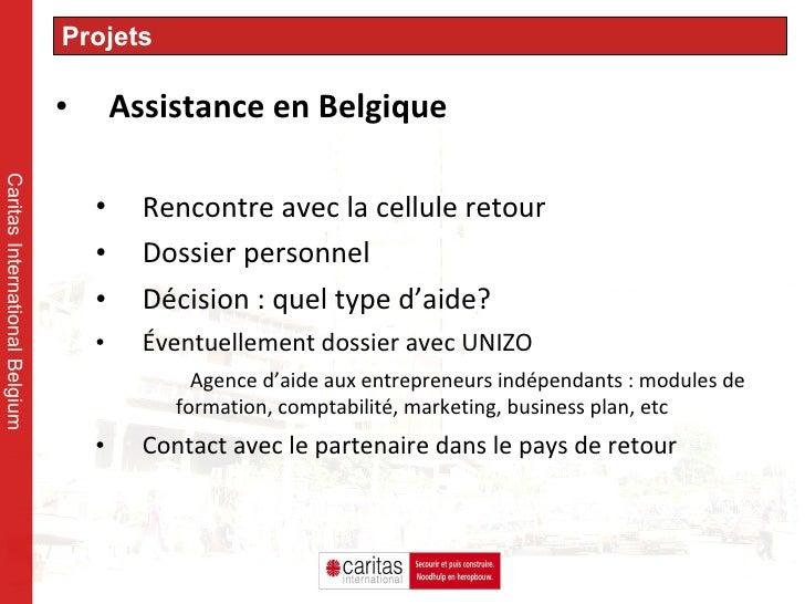 <ul><li>Assistance en Belgique </li></ul><ul><ul><li>Rencontre avec la cellule retour </li></ul></ul><ul><ul><li>Dossier p...