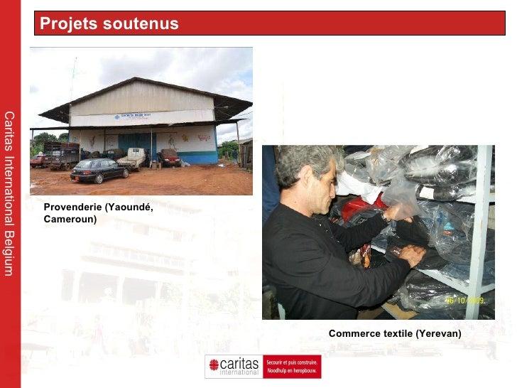 Caritas International Belgium Projets soutenus Provenderie (Yaoundé, Cameroun) Commerce textile (Yerevan)