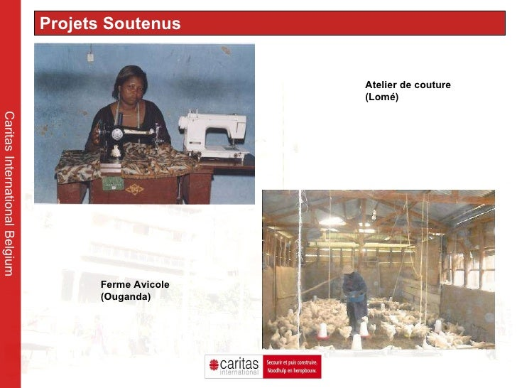 Caritas International Belgium Projets Soutenus Atelier de couture (Lomé) Ferme Avicole (Ouganda)