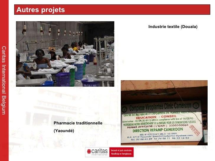 Caritas International Belgium Autres projets Industrie textile (Douala) Pharmacie traditionnelle (Yaoundé)