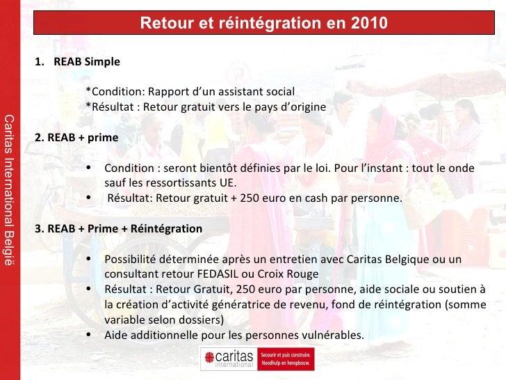 Retour et réintégration en 2010 Caritas International België <ul><li>REAB Simple </li></ul><ul><ul><ul><li>*Condition: Rap...