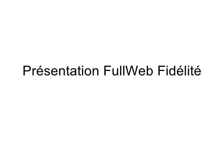 Présentation FullWeb Fidélité