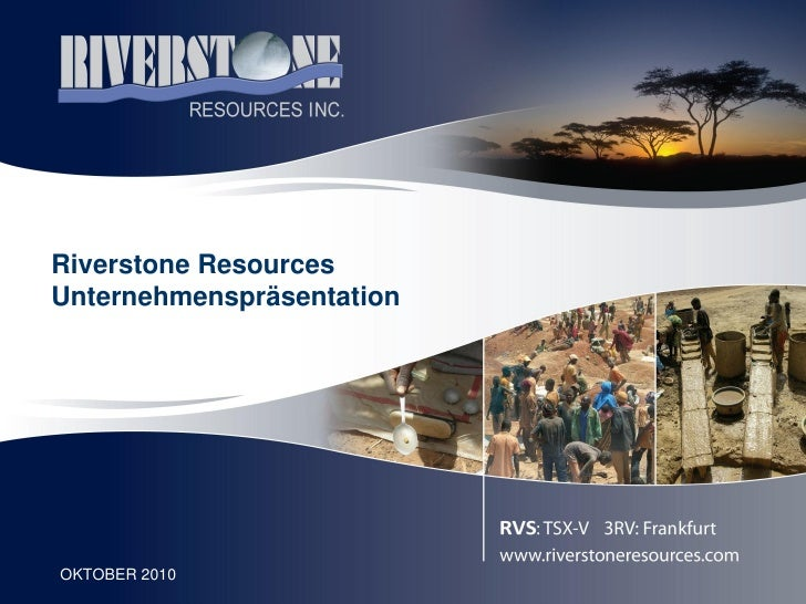 Riverstone Resources    Unternehmenspräsentation1   OKTOBER 2010