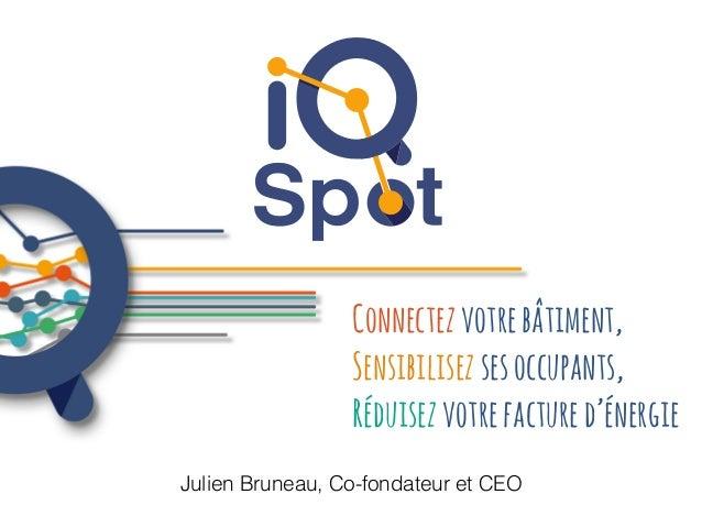 3 4 Julien Bruneau, Co-fondateur et CEO Connectezvotrebâtiment, Sensibilisezsesoccupants, Réduisezvotrefactured'énergie