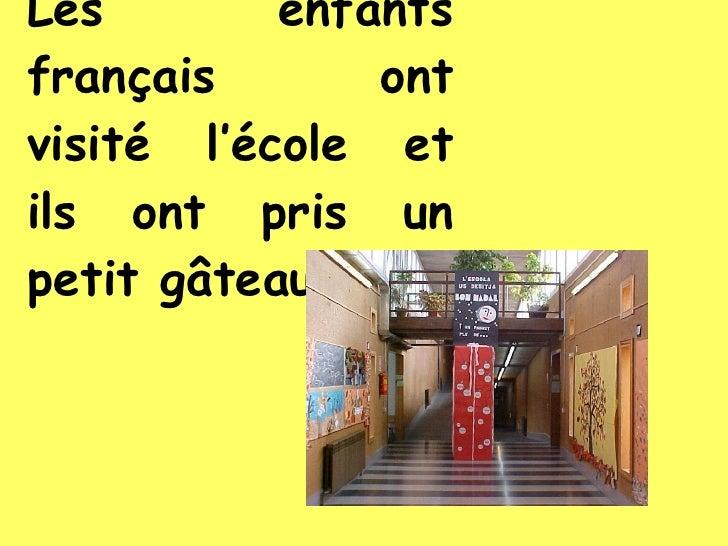Les enfants français ont visité l'école et ils ont pris un petit gâteau.